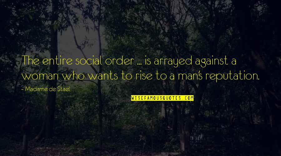 Social Order Quotes By Madame De Stael: The entire social order ... is arrayed against