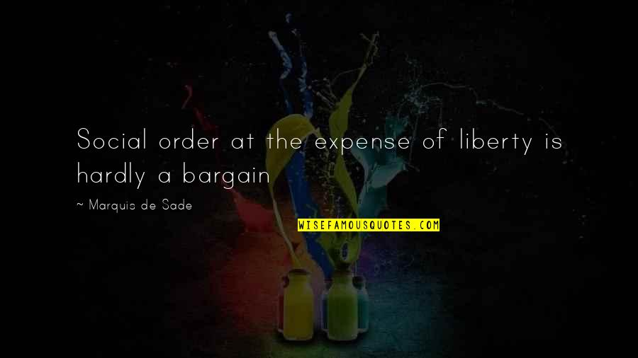 Social Order Quotes By Marquis De Sade: Social order at the expense of liberty is