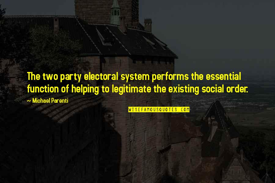 Social Order Quotes By Michael Parenti: The two party electoral system performs the essential