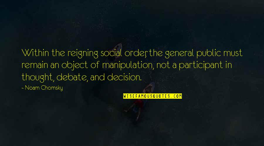 Social Order Quotes By Noam Chomsky: Within the reigning social order, the general public