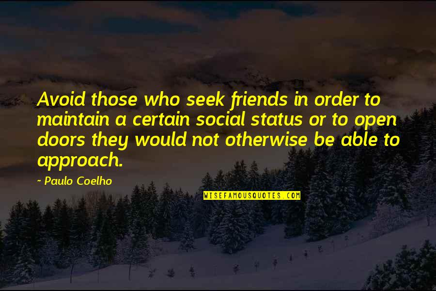 Social Order Quotes By Paulo Coelho: Avoid those who seek friends in order to