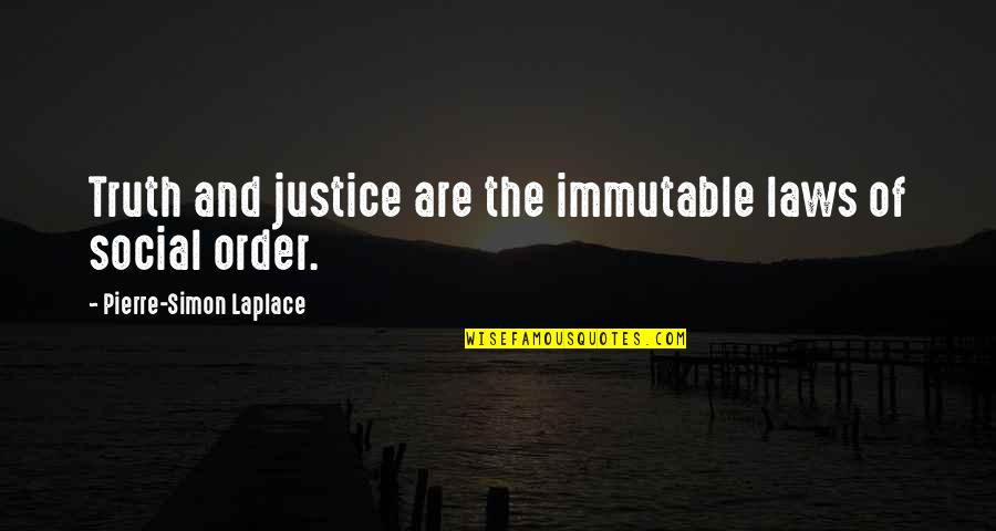 Social Order Quotes By Pierre-Simon Laplace: Truth and justice are the immutable laws of