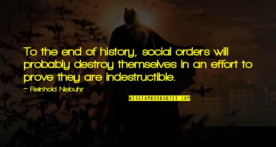 Social Order Quotes By Reinhold Niebuhr: To the end of history, social orders will