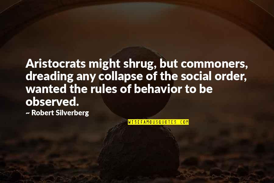 Social Order Quotes By Robert Silverberg: Aristocrats might shrug, but commoners, dreading any collapse