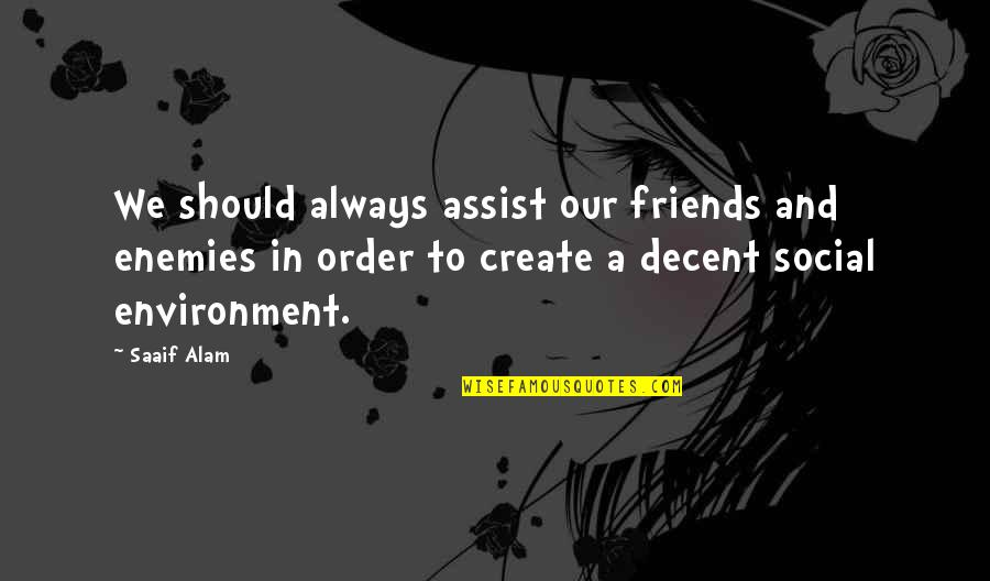 Social Order Quotes By Saaif Alam: We should always assist our friends and enemies