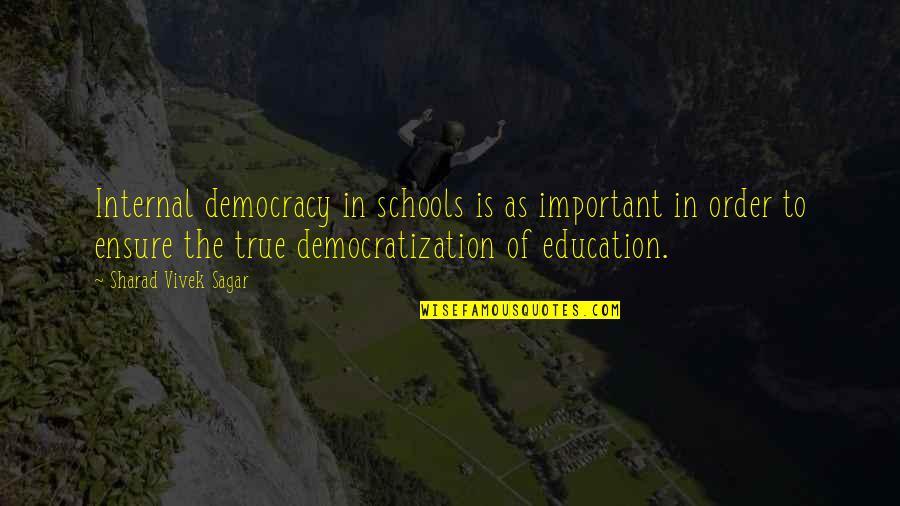 Social Order Quotes By Sharad Vivek Sagar: Internal democracy in schools is as important in