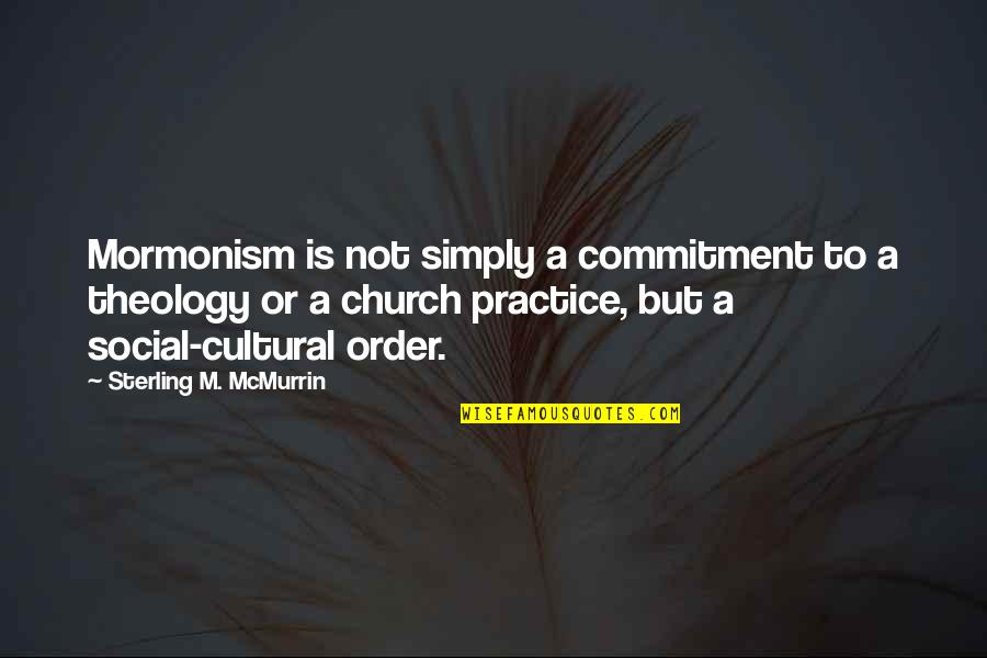 Social Order Quotes By Sterling M. McMurrin: Mormonism is not simply a commitment to a