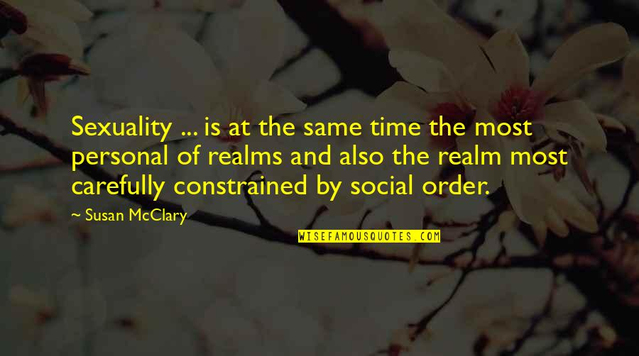 Social Order Quotes By Susan McClary: Sexuality ... is at the same time the