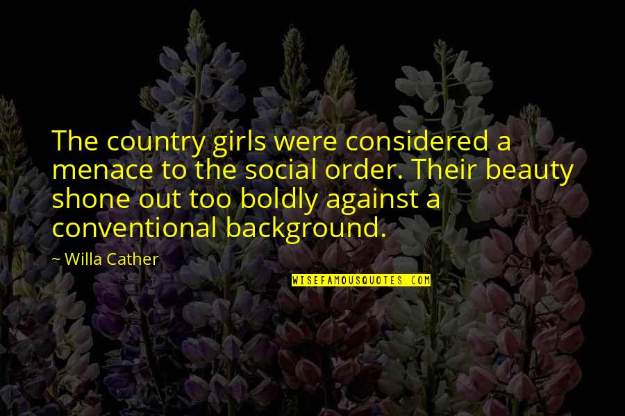 Social Order Quotes By Willa Cather: The country girls were considered a menace to