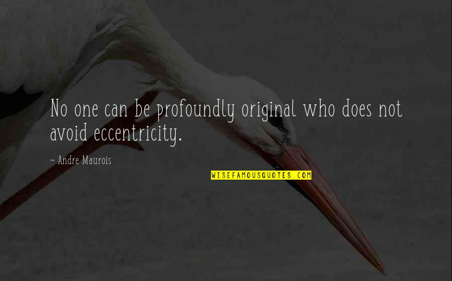 Social Status And Love Quotes By Andre Maurois: No one can be profoundly original who does