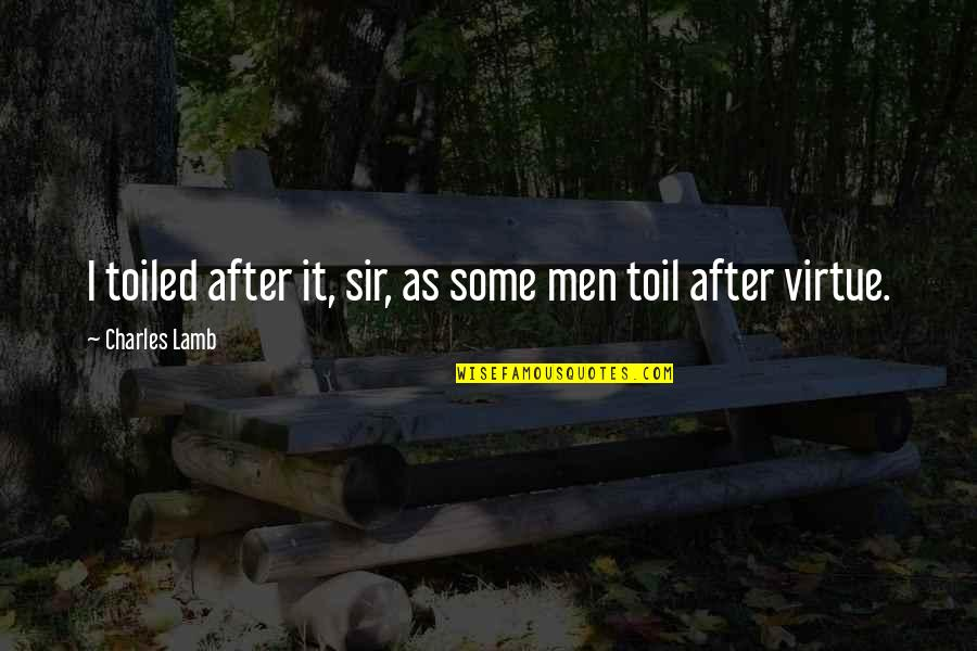 Social Status And Love Quotes By Charles Lamb: I toiled after it, sir, as some men