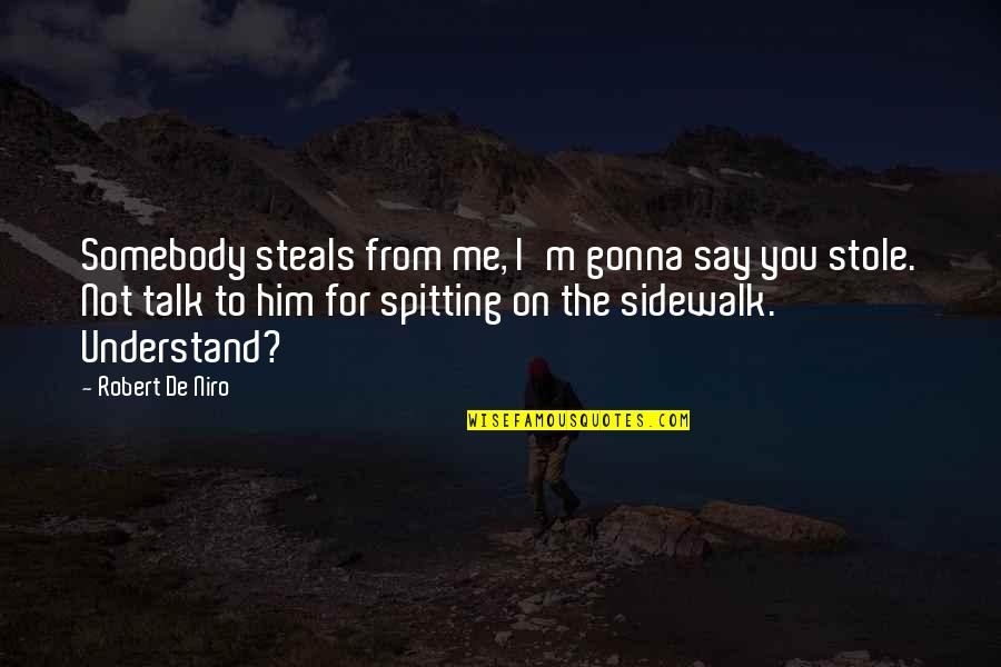 Social Status And Love Quotes By Robert De Niro: Somebody steals from me, I'm gonna say you
