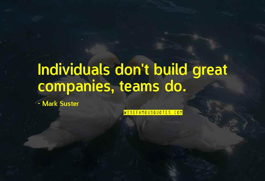 Social Theorists Quotes By Mark Suster: Individuals don't build great companies, teams do.