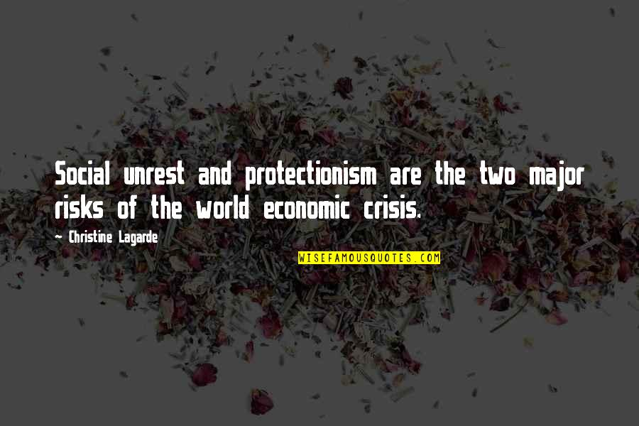 Social Unrest Quotes By Christine Lagarde: Social unrest and protectionism are the two major
