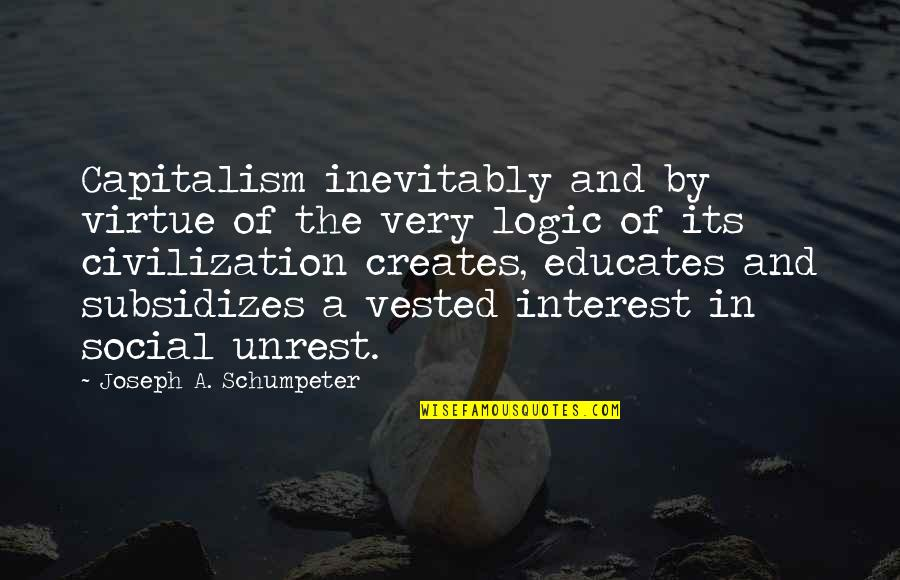 Social Unrest Quotes By Joseph A. Schumpeter: Capitalism inevitably and by virtue of the very