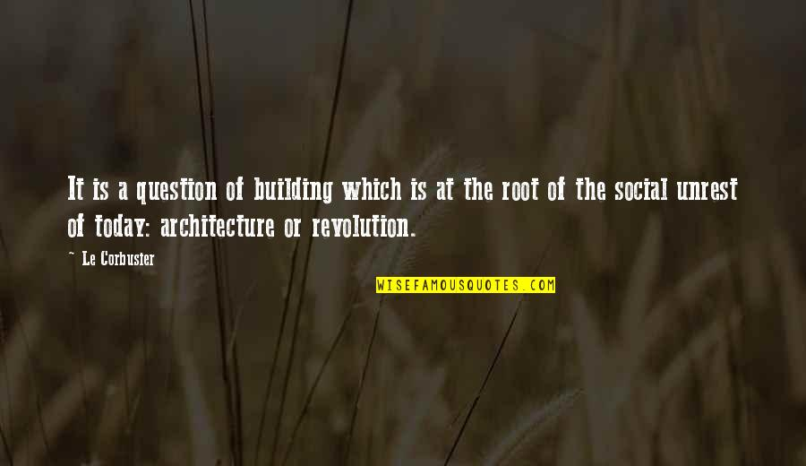Social Unrest Quotes By Le Corbusier: It is a question of building which is