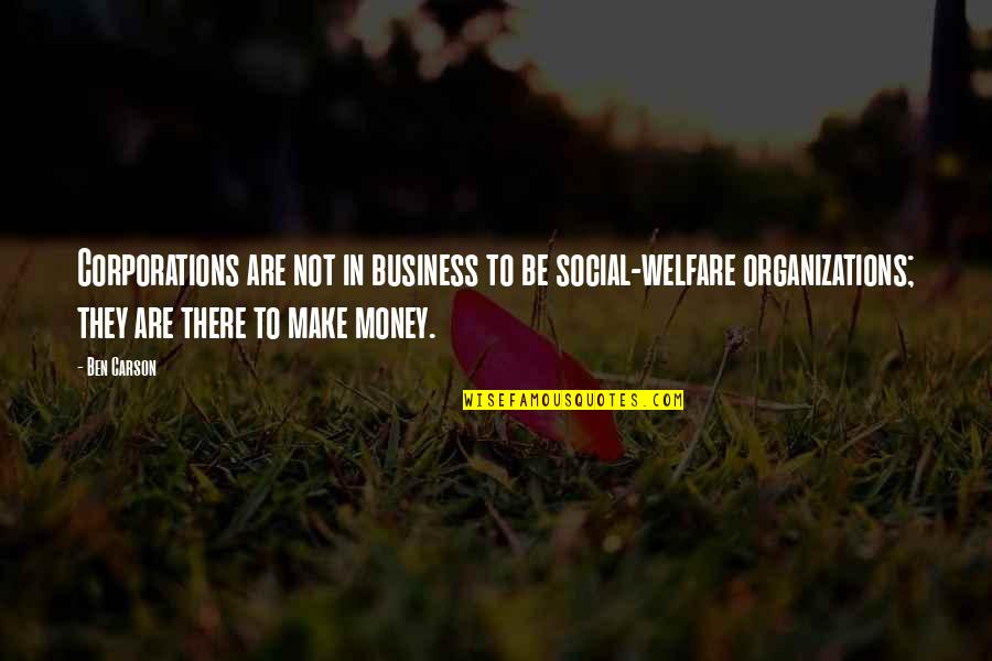 Social Welfare Quotes By Ben Carson: Corporations are not in business to be social-welfare