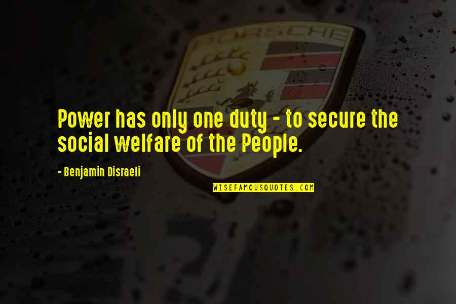 Social Welfare Quotes By Benjamin Disraeli: Power has only one duty - to secure