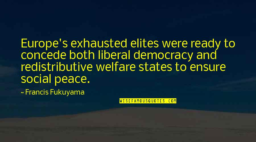 Social Welfare Quotes By Francis Fukuyama: Europe's exhausted elites were ready to concede both