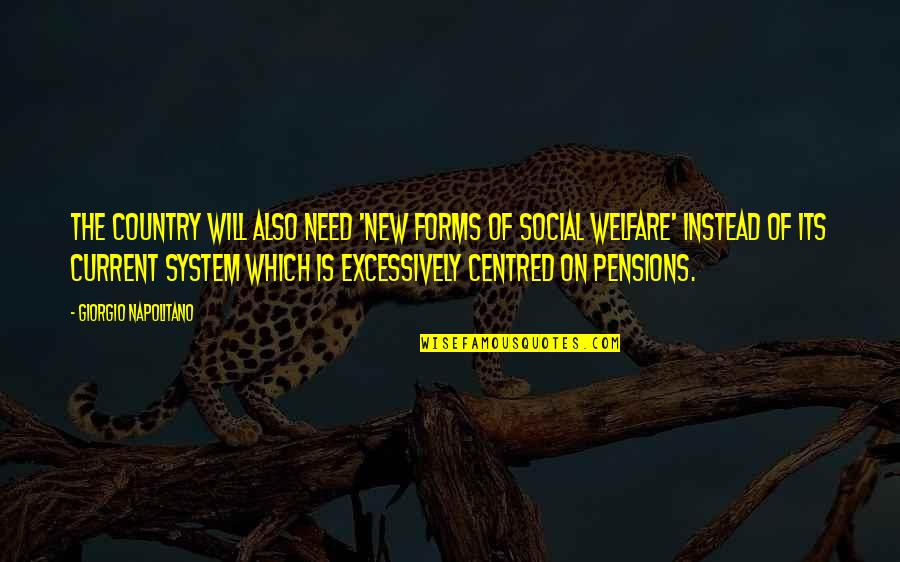 Social Welfare Quotes By Giorgio Napolitano: The country will also need 'new forms of