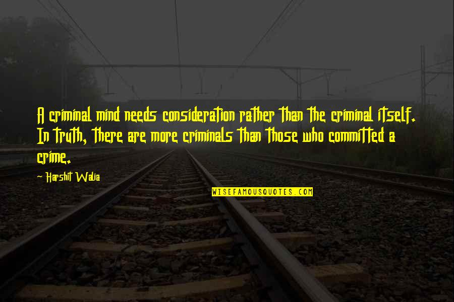 Social Welfare Quotes By Harshit Walia: A criminal mind needs consideration rather than the