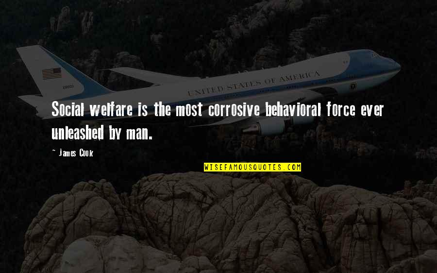 Social Welfare Quotes By James Cook: Social welfare is the most corrosive behavioral force