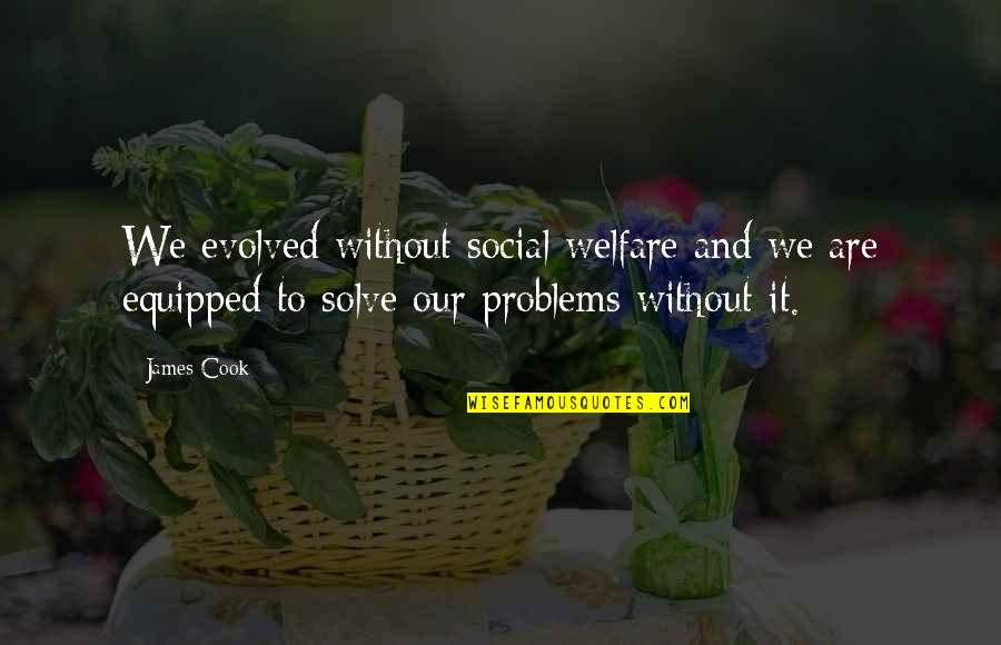 Social Welfare Quotes By James Cook: We evolved without social welfare and we are