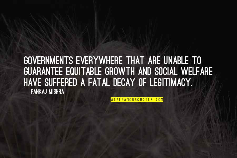 Social Welfare Quotes By Pankaj Mishra: Governments everywhere that are unable to guarantee equitable