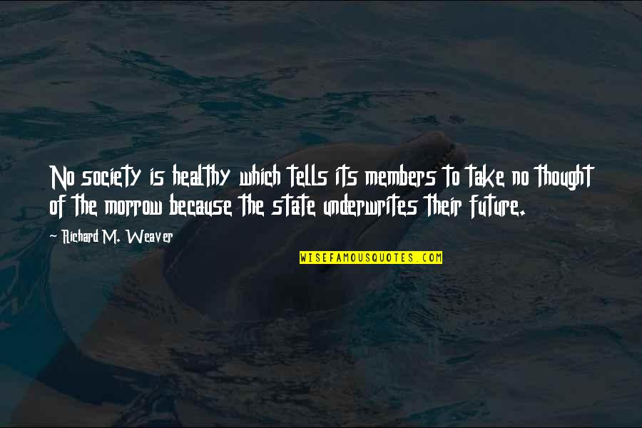 Social Welfare Quotes By Richard M. Weaver: No society is healthy which tells its members