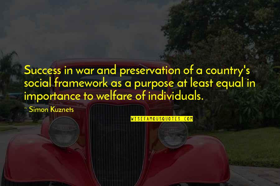 Social Welfare Quotes By Simon Kuznets: Success in war and preservation of a country's