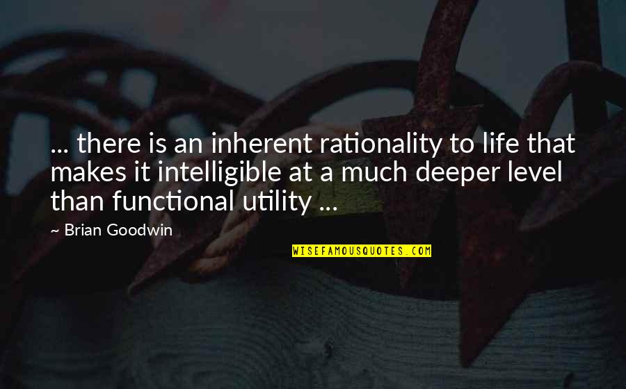 Socialism In The Jungle Quotes By Brian Goodwin: ... there is an inherent rationality to life