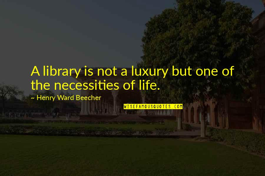 Socialism In The Jungle Quotes By Henry Ward Beecher: A library is not a luxury but one