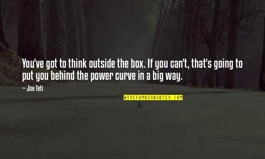 Socialism In The Jungle Quotes By Joe Teti: You've got to think outside the box. If