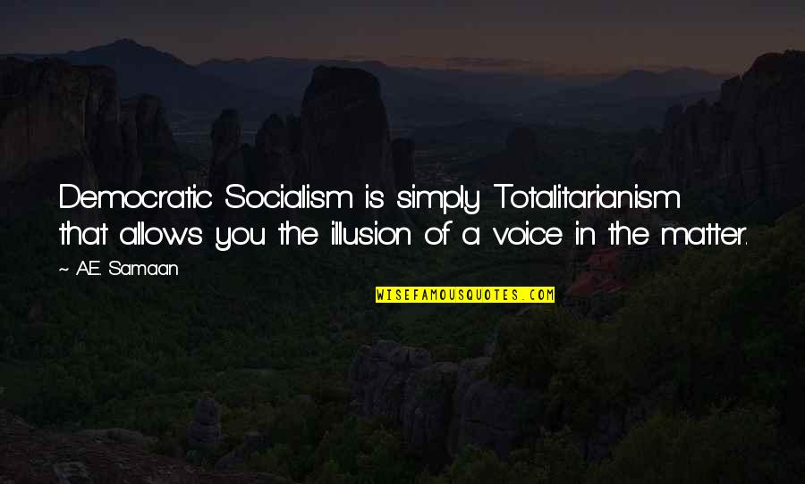Socialist Quotes By A.E. Samaan: Democratic Socialism is simply Totalitarianism that allows you