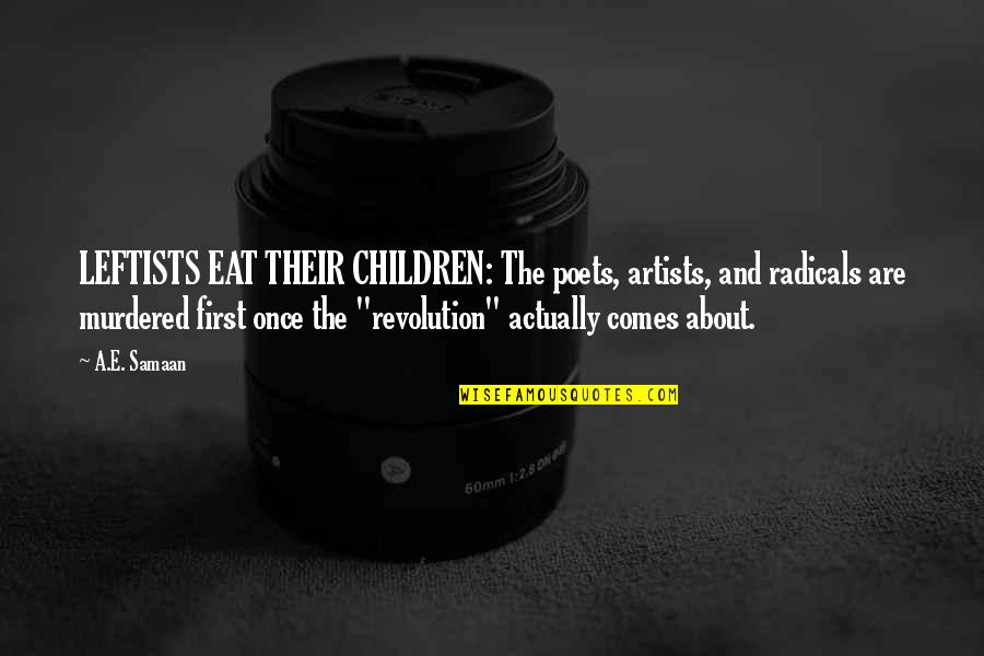 Socialist Quotes By A.E. Samaan: LEFTISTS EAT THEIR CHILDREN: The poets, artists, and