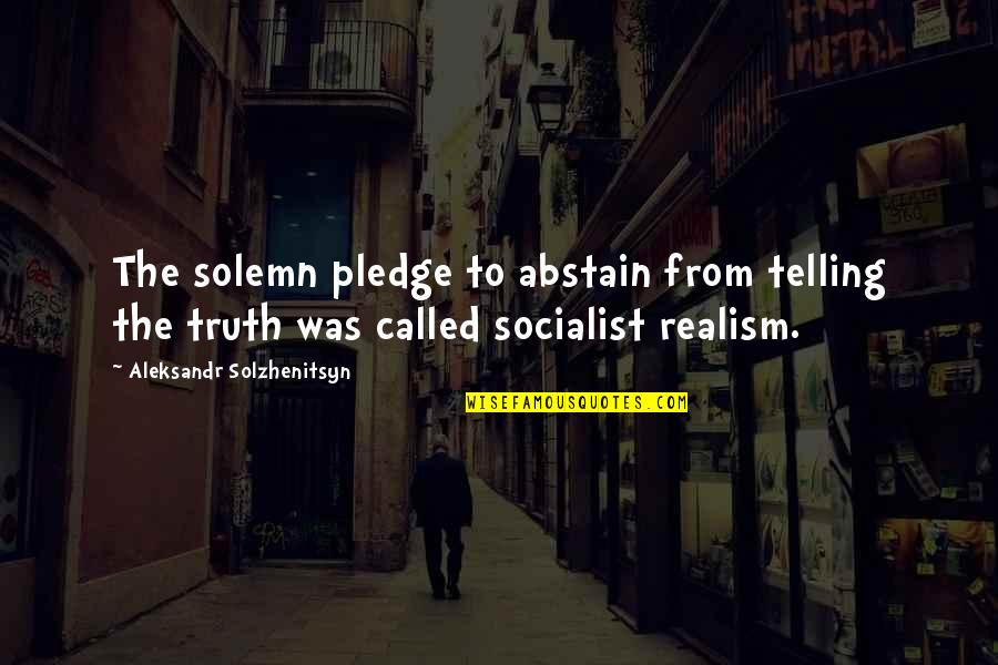 Socialist Quotes By Aleksandr Solzhenitsyn: The solemn pledge to abstain from telling the