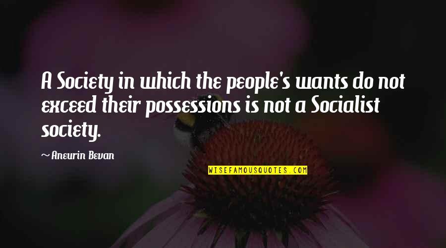 Socialist Quotes By Aneurin Bevan: A Society in which the people's wants do