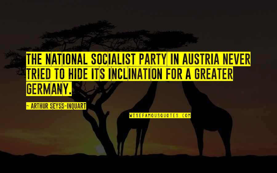 Socialist Quotes By Arthur Seyss-Inquart: The National Socialist Party in Austria never tried