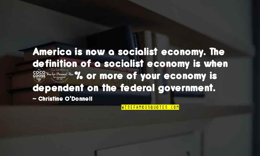 Socialist Quotes By Christine O'Donnell: America is now a socialist economy. The definition