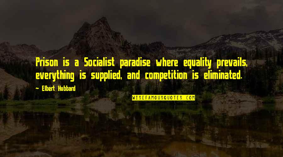 Socialist Quotes By Elbert Hubbard: Prison is a Socialist paradise where equality prevails,