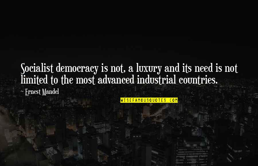 Socialist Quotes By Ernest Mandel: Socialist democracy is not, a luxury and its
