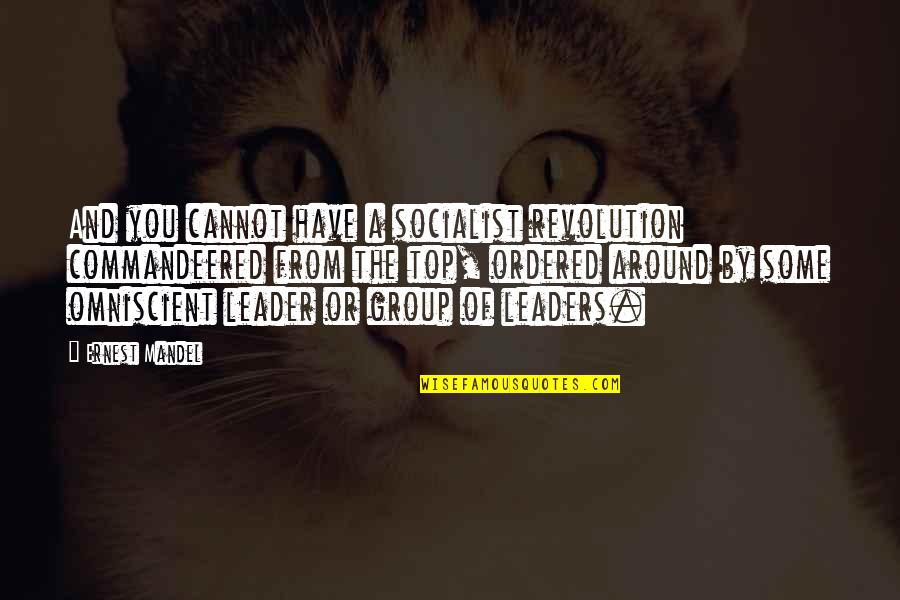 Socialist Quotes By Ernest Mandel: And you cannot have a socialist revolution commandeered