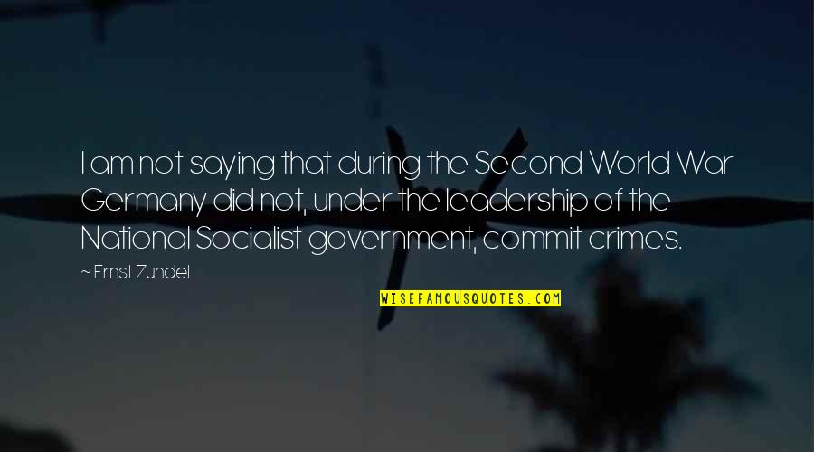 Socialist Quotes By Ernst Zundel: I am not saying that during the Second