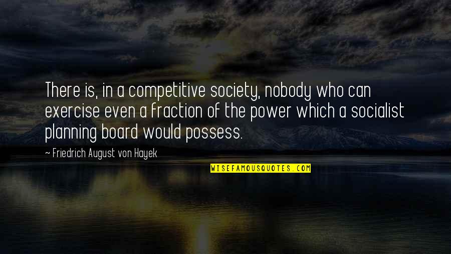 Socialist Quotes By Friedrich August Von Hayek: There is, in a competitive society, nobody who