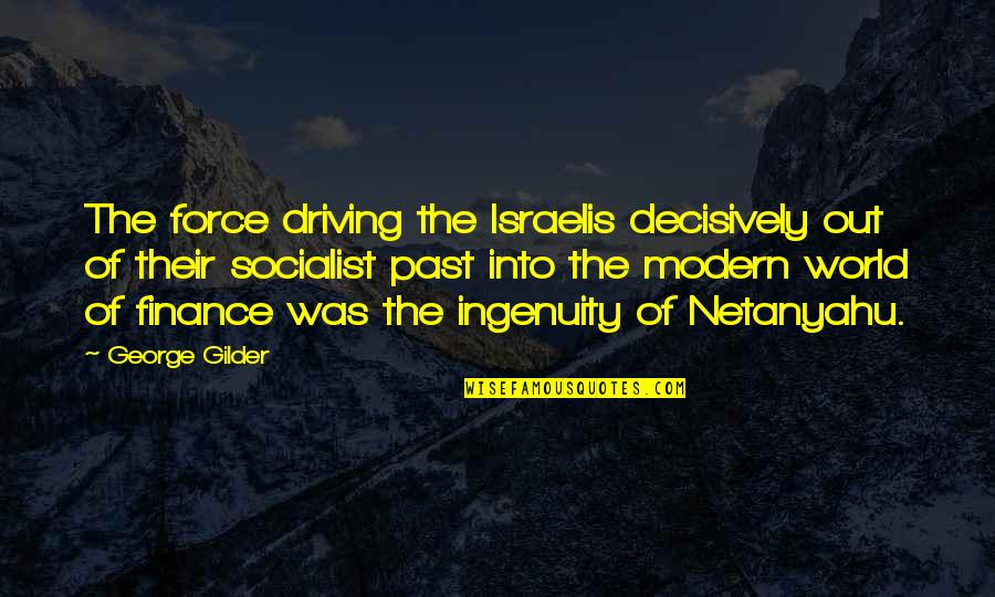 Socialist Quotes By George Gilder: The force driving the Israelis decisively out of