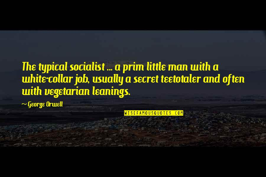 Socialist Quotes By George Orwell: The typical socialist ... a prim little man