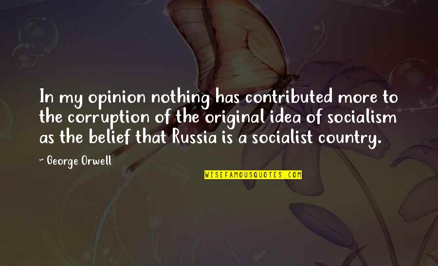 Socialist Quotes By George Orwell: In my opinion nothing has contributed more to
