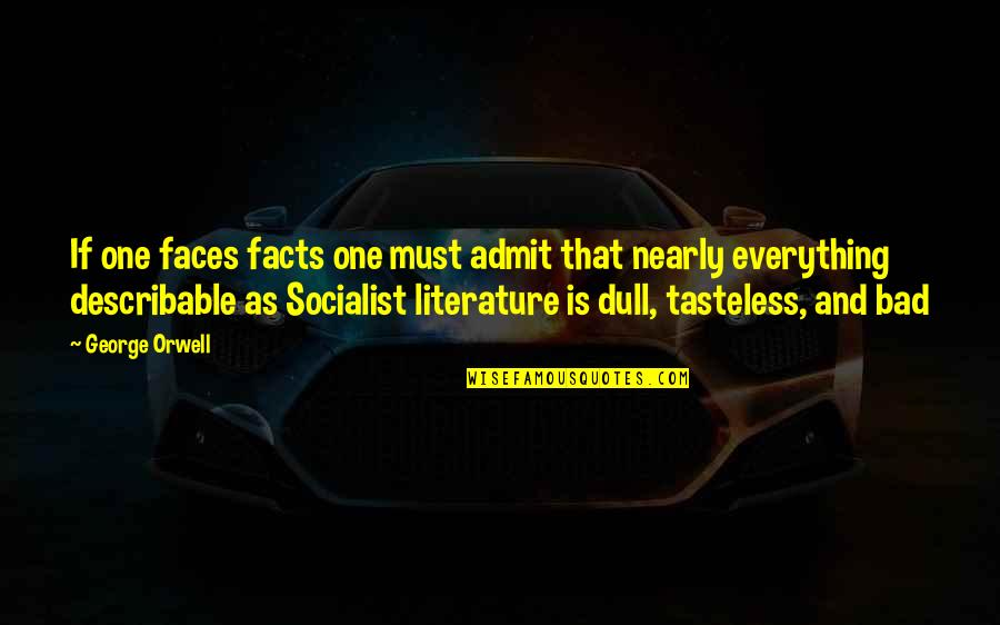 Socialist Quotes By George Orwell: If one faces facts one must admit that