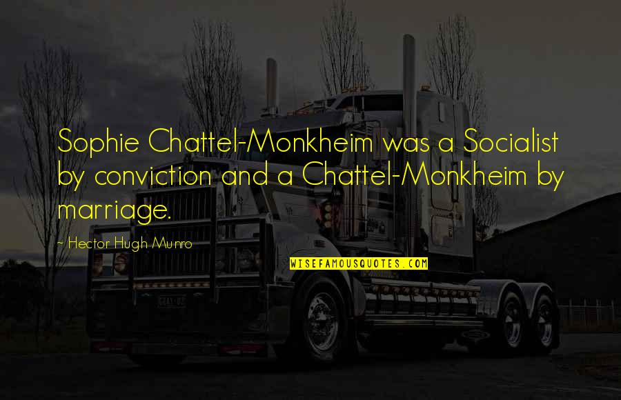 Socialist Quotes By Hector Hugh Munro: Sophie Chattel-Monkheim was a Socialist by conviction and