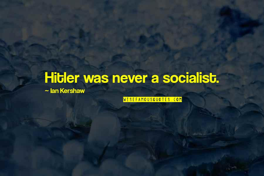 Socialist Quotes By Ian Kershaw: Hitler was never a socialist.